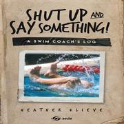 Shut Up and Say Something! A Swim Coach's Log